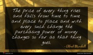 Alfred Marshall quote : The price of every ...