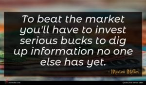 Merton Miller quote : To beat the market ...