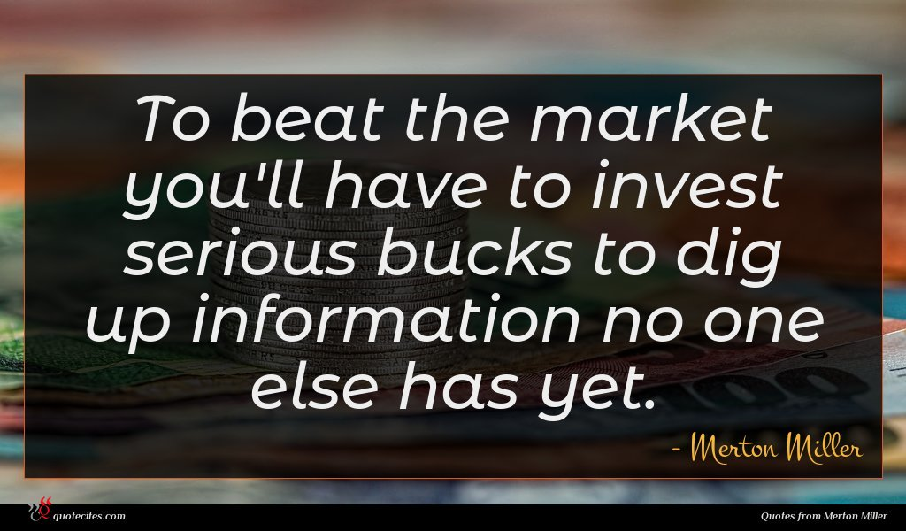 To beat the market you'll have to invest serious bucks to dig up information no one else has yet.