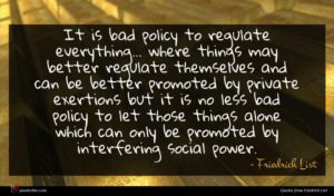 Friedrich List quote : It is bad policy ...