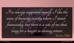 Barbara Feldon quote : I've always supported myself ...
