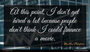 Martha Plimpton quote : At this point I ...