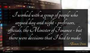 Shimon Peres quote : I worked with a ...