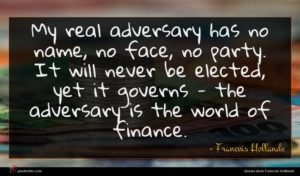 Francois Hollande quote : My real adversary has ...