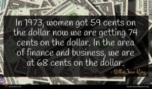 Billie Jean King quote : In women got cents ...