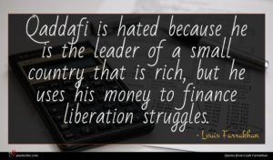 Louis Farrakhan quote : Qaddafi is hated because ...