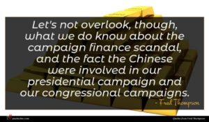 Fred Thompson quote : Let's not overlook though ...