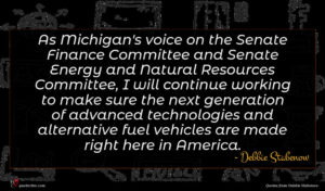 Debbie Stabenow quote : As Michigan's voice on ...