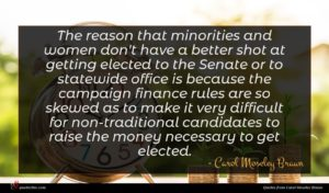 Carol Moseley Braun quote : The reason that minorities ...