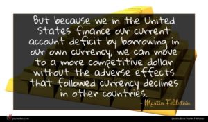 Martin Feldstein quote : But because we in ...