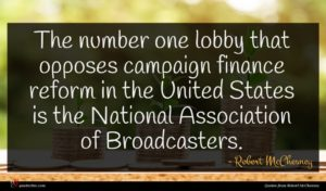 Robert McChesney quote : The number one lobby ...