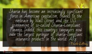 Frank Gaffney quote : Sharia has become an ...