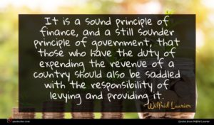 Wilfrid Laurier quote : It is a sound ...