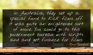 Bruce Beresford quote : In Australia they set ...