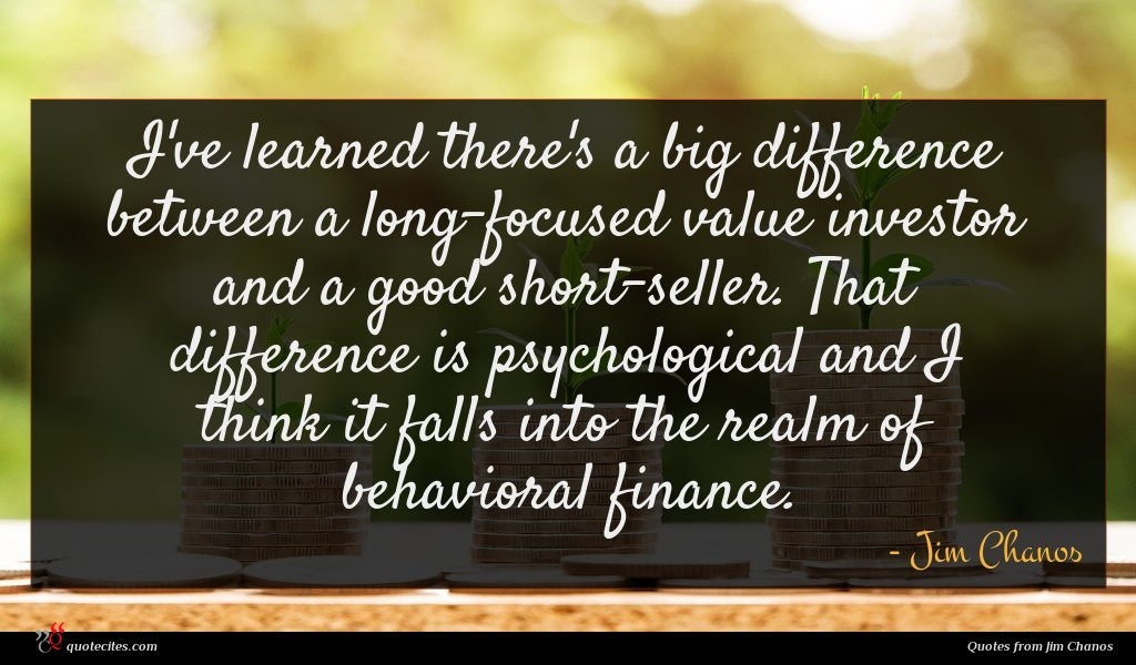 I've learned there's a big difference between a long-focused value investor and a good short-seller. That difference is psychological and I think it falls into the realm of behavioral finance.