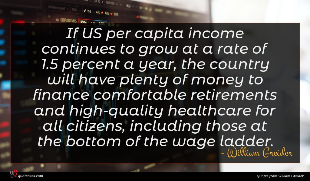 If US per capita income continues to grow at a rate of 1.5 percent a year, the country will have plenty of money to finance comfortable retirements and high-quality healthcare for all citizens, including those at the bottom of the wage ladder.