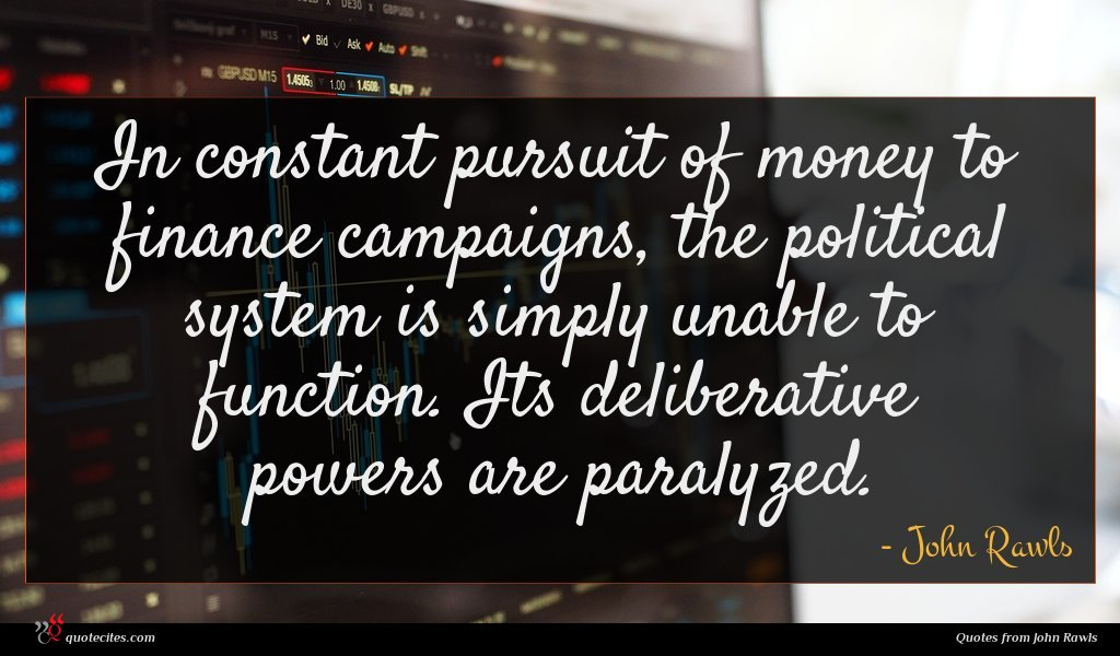 In constant pursuit of money to finance campaigns, the political system is simply unable to function. Its deliberative powers are paralyzed.
