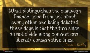 James L. Buckley quote : What distinguishes the campaign ...
