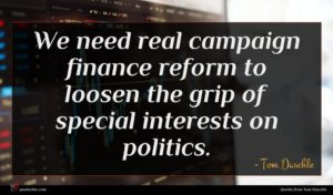 Tom Daschle quote : We need real campaign ...