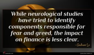 Andrew Lo quote : While neurological studies have ...