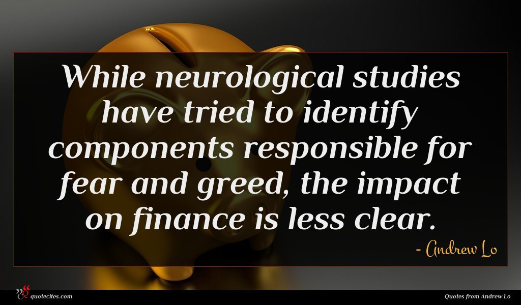 While neurological studies have tried to identify components responsible for fear and greed, the impact on finance is less clear.