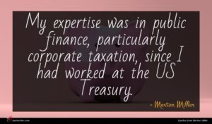Merton Miller quote : My expertise was in ...