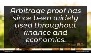Merton Miller quote : Arbitrage proof has since ...