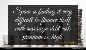 Mariano Rajoy quote : Spain is finding it ...