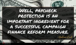 Andrew Card quote : Well paycheck protection is ...