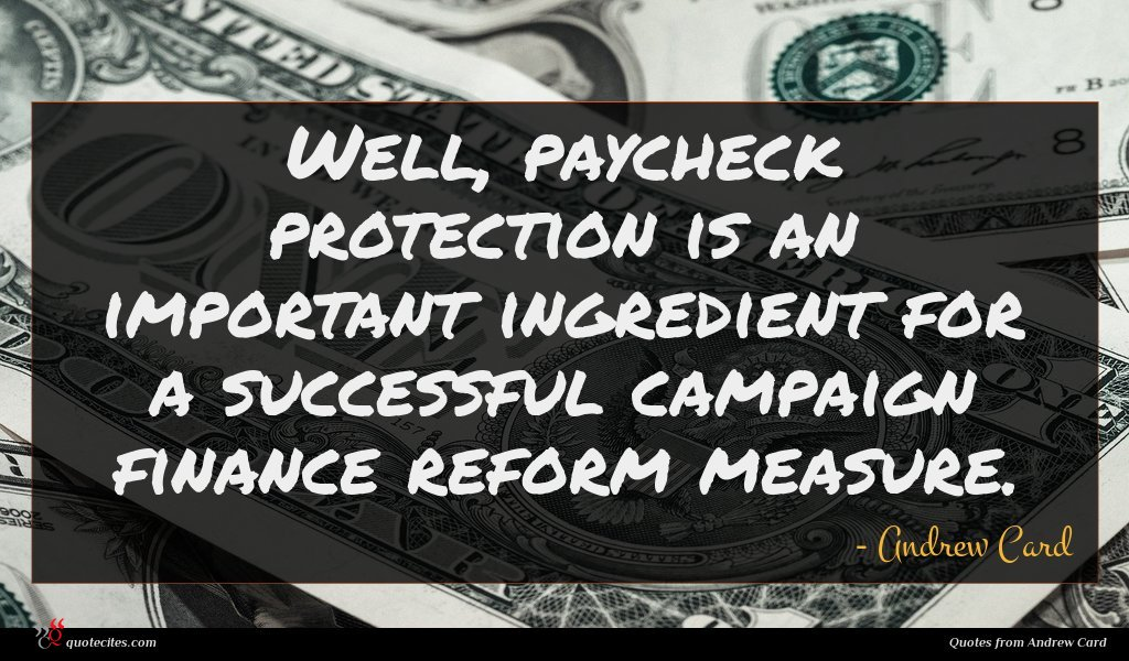 Well, paycheck protection is an important ingredient for a successful campaign finance reform measure.