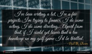 Paul M. Glaser quote : I've been writing a ...