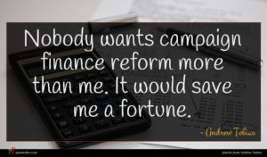 Andrew Tobias quote : Nobody wants campaign finance ...