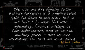 Richard Armitage quote : The war we are ...
