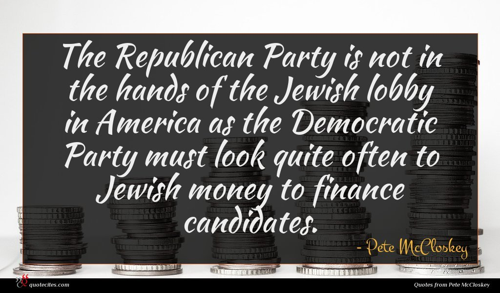 The Republican Party is not in the hands of the Jewish lobby in America as the Democratic Party must look quite often to Jewish money to finance candidates.