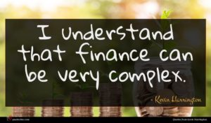 Kevin Harrington quote : I understand that finance ...
