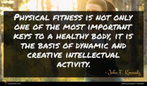 John F. Kennedy quote : Physical fitness is not ...