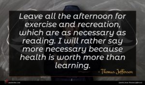 Thomas Jefferson quote : Leave all the afternoon ...