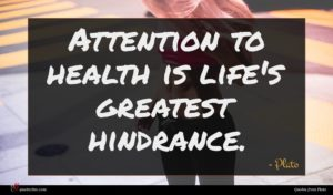 Plato quote : Attention to health is ...