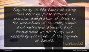 Lord Chesterfield quote : Regularity in the hours ...