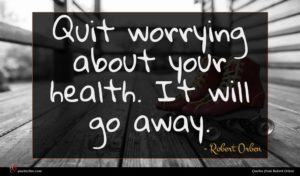 Robert Orben quote : Quit worrying about your ...