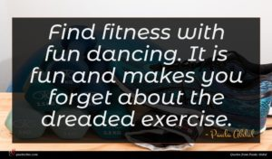 Paula Abdul quote : Find fitness with fun ...