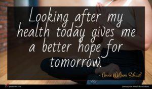 Anne Wilson Schaef quote : Looking after my health ...