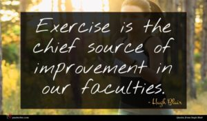 Hugh Blair quote : Exercise is the chief ...