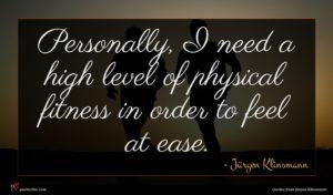 Jürgen Klinsmann quote : Personally I need a ...