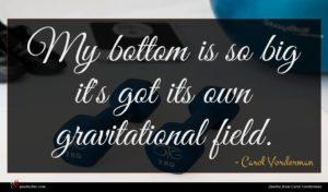 Carol Vorderman quote : My bottom is so ...