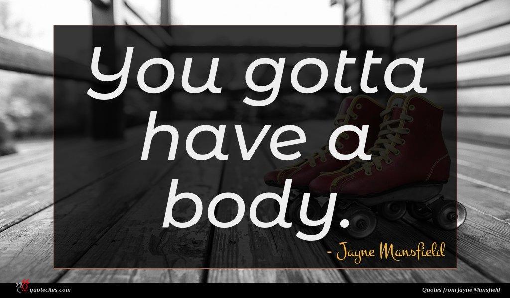 You gotta have a body.
