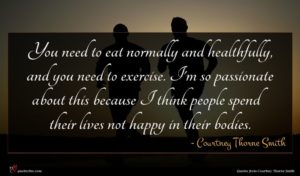Courtney Thorne Smith quote : You need to eat ...