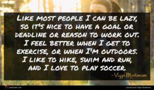 Viggo Mortensen quote : Like most people I ...