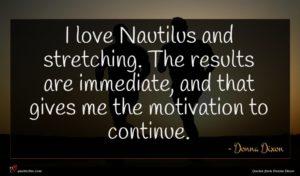 Donna Dixon quote : I love Nautilus and ...