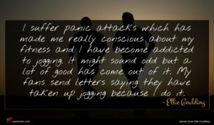 Ellie Goulding quote : I suffer panic attacks ...